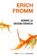 Sobre la Desobediencia - Erich Fromm - Paidos