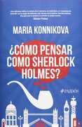 Como Pensar Como Sherlock Holmes? - Maria Konnikova - Paidos