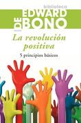 La Revolución Positiva - Edward De Bono - Paidos