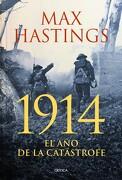 1914: El año de la Catástrofe - Max Hastings - Editorial Crítica