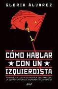 Cómo Hablar con un Izquierdista - Gloria Álvarez Cross - Ariel