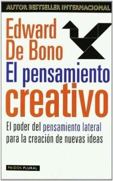 portada El Pensamiento Creativo: El Poder del Pensamiento Lateral Para la Creación de Nuevas Ideas (Biblioteca Edward de Bono)