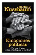 Emociones Políticas:  Por qué el Amor es Importante Para la Justicia? - Martha C. Nussbaum - Paidos
