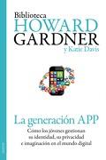 La Generación app: Cómo los Jóvenes Gestionan su Identidad, su Privacidad y su Imaginación en el Mundo Digital - Katie Davis,Howard Gardner - Ediciones Paidós Ibérica
