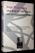 Las Raíces Triviales de lo Fundamental - Jorge Wagensberg - Tusquets Editores