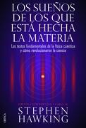 Los Sueños de los que Está Hecha la Materia: Los Textos Fundamentales de la Física Cuántica y Cómo Revolucionaron la Ciencia - Stephen Hawking - Editorial Crítica