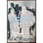 Procesos Migratorios en la Centroamerica del Siglo xxi