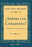 Arriba los Corazones!  Comedia en Tres Actos y en Prosa (Classic Reprint)