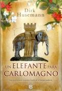 Un Elefante Para Carlomagno - Dirk Husemann - Ediciones B