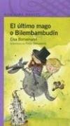 El Ultimo Mago o Bilembambudin (Alfaguara Infantil) - Elsa Bornemann - Alfaguara