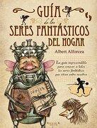 Guía de los Seres Fantásticos del Hogar (Singulares (Ediciones b)) - Albert Alforcea Granes - B De Blok