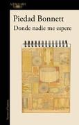 Donde Nadie me Espere - Piedad Bonnett - Alfaguara