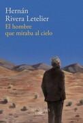 El Hombre que Miraba al Cielo - Hernán Rivera Letelier - Alfaguara