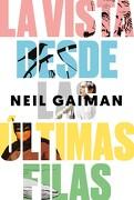La Vista Desde las Ultimas Filas - Neil Gaiman - Malpaso