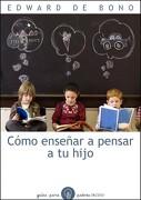 Cómo Enseñar a Pensar a tu Hijo - Edward De Bono - Ediciones Paidós