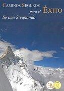 Caminos Seguros Para el Éxito en la Vida y la Realización de Dios - Swami Sivananda - Ela