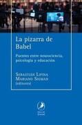 Pizarra de Babel Puentes Entre Neurociencia Psicologia  y Educacion - Sigman Mariano - Del Zorzal