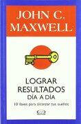 Lograr Resultados dia a dia - John C. Maxwell - V&R