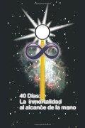 40 Dias la Inmortalidad al Alcance de la Mano - Juan Martin Gonzalez - Authorhouse