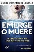 Emerge o Muere - Carlos Cuauhtemoc Sanchez - Ediciones Selectas Diamante