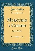 Mercurio y Cupido: Juguete Cómico (Classic Reprint)