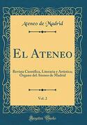 El Ateneo, Vol. 2: Revista Científica, Literaria y Artística; Órgano del Ateneo de Madrid (Classic Reprint)