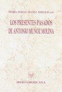Los Presentes Pasados de Antonio Muñoz Molina - T. IbaÑEz Ehrlich - Iberoamericana