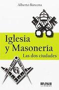 Iglesia y Masonería: Las dos Ciudades - Alberto Bárcena - Ediciones San Román