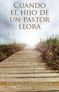 Cuando el Hijo de un Pastor Llora - Rev Eduardo Chen - Palibrio