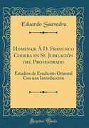 Homenaje á d. Francisco Codera en su Jubilación del Profesorado: Estudios de Erudición Oriental con una Introducción (Classic Reprint)