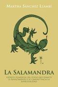 La Salamandra: Espiritu Elemental del Fuego que Permite el Renacimiento y el Camino Hacia la Espiritualidad - Martha S. Llamb; Martha Sanchez Llambi - Palibrio