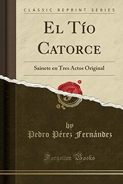 portada El tío Catorce: Sainete en Tres Actos Original (Classic Reprint)