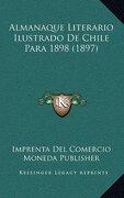 Almanaque Literario Ilustrado de Chile Para 1898 (1897) - Imprenta Del Comercio Moneda Publisher - Kessinger Publishing
