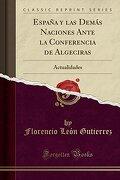 España y las Demás Naciones Ante la Conferencia de Algeciras: Actualidades (Classic Reprint)