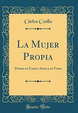 portada La Mujer Propia: Drama en Cuatro Actos y en Verso (Classic Reprint)