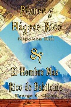portada Piense y Hagase Rico by Napoleon Hill & el Hombre mas Rico de Babilonia by George s. Clason