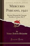 Mercurio Peruano, 1921, Vol. 7: Revista Mensual de Ciencias Sociales y Letras; Año v (Classic Reprint)