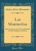 Las Marimoñas: Sainete Lírico en un Acto, Dividido en dos Cuadros y en Prosa (Classic Reprint)