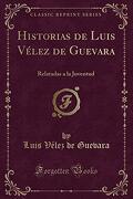 Historias de Luis Vélez de Guevara: Relatadas a la Juventud (Classic Reprint)