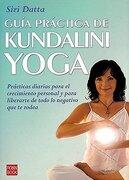 Guía Práctica de Kundalini Yoga: Prácticas Diarias Para el Crecimiento Personal y Para Liberarte de Todo lo Negativo que te Rodea. (Alternativas) - Siri Datta - Ediciones Robinbook, S.L.