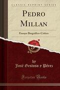 Pedro Millan: Ensayo Biográfico-Crítico (Classic Reprint)