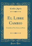 El Libre Cambio: Comedia en Tres Actos y en Prosa (Classic Reprint)