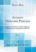 Antiguo Mercurio Peruano, Vol. 2: Escritos Sobre Historia, Viajes, Misiones y Descripciones Geograficas y Politicas (Classic Reprint)