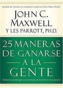 25 Maneras de Ganarse a la Gente - John C. Maxwell - Grupo Nelson