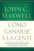 Como Ganarse a la Gente - John C. Maxwell - Grupo Nelson