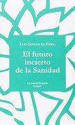 El Futuro Incierto de la Sanidad (la Huerta Grande Ensayo) - Luis GonzÁLez Feria - La Huerta Grande