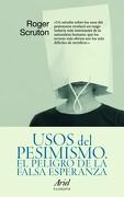 Usos del Pesimismo - Roger Scruton - Ariel