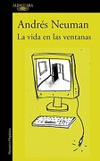 La Vida en las Ventanas - Andres Neuman - Alfaguara