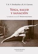 Yoga Salud y Sanacion la Tradicion Viva de t. Krishnamacharya - Desikachar T.K.V. - El Hilo De Ariadna