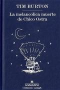 La Melancolica Muerte de Chico Ostra - Tim Burton - Anagrama